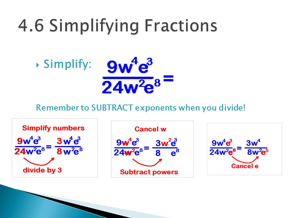  Simplify: Remember to SUBTRACT exponents when you divide!