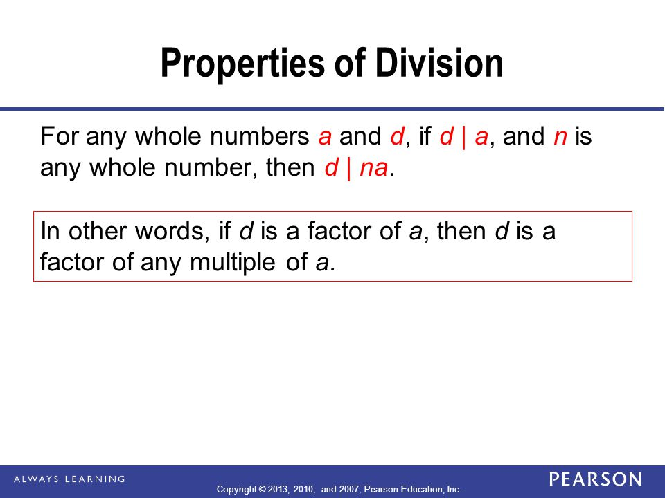 Properties of Division For any whole numbers a, b, and d, d ≠ 0, a.If d | a, and d | b, then d | (a + b).