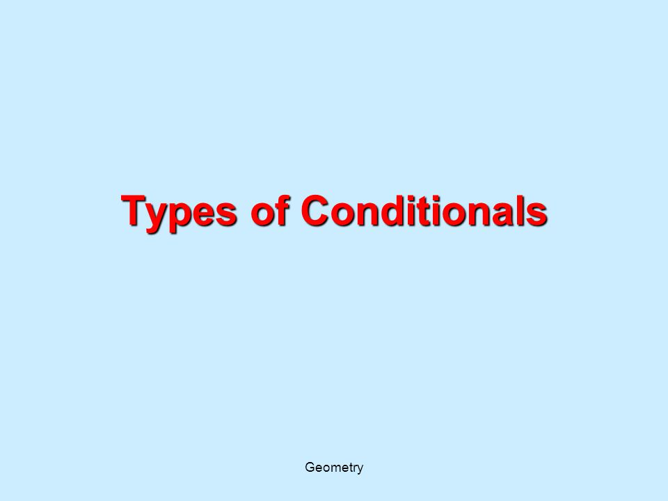 Types of Conditionals Geometry