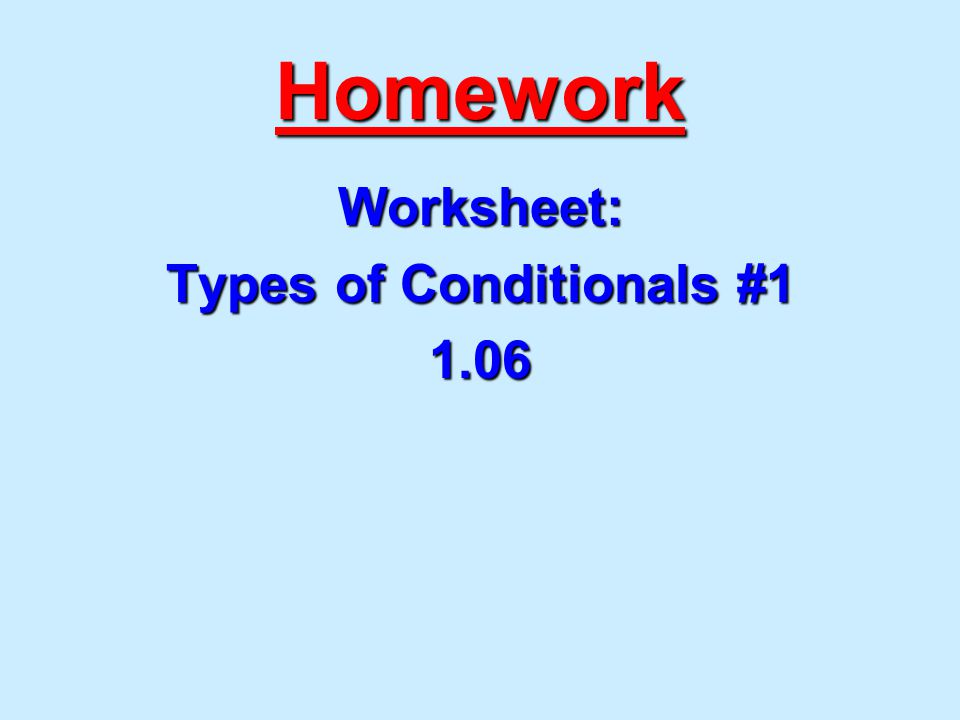 Homework Worksheet: Types of Conditionals #1 1.06