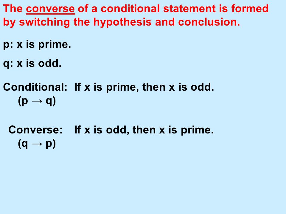 The converse of a conditional statement is formed by switching the hypothesis and conclusion.