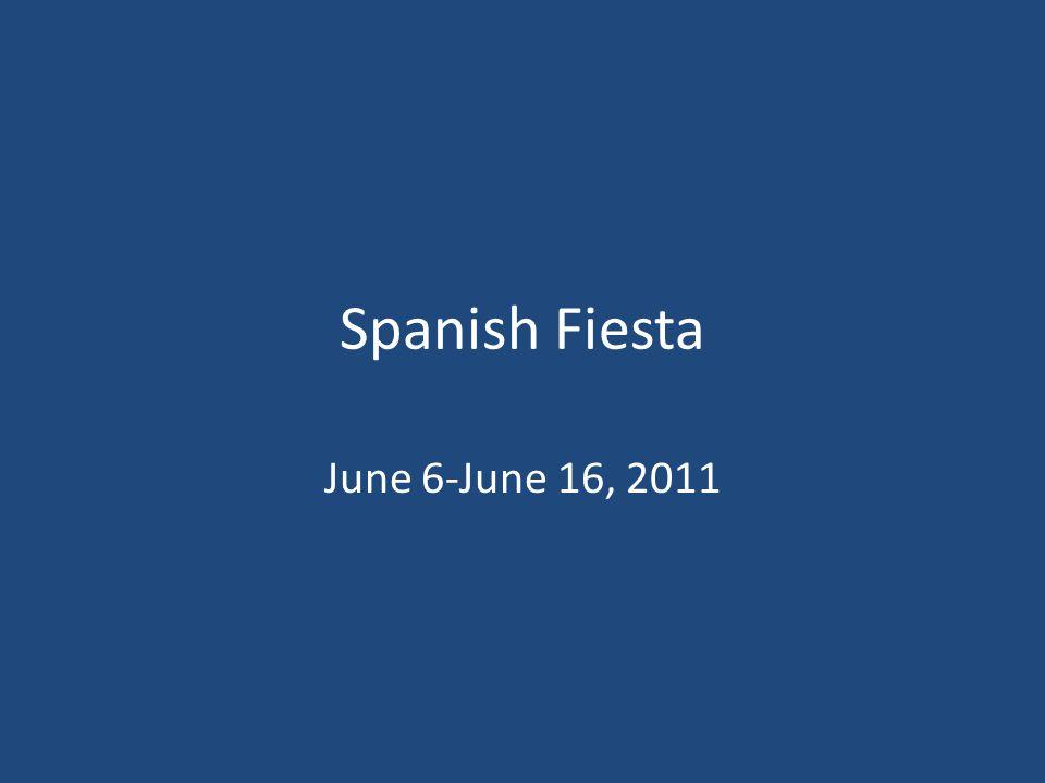 Spanish Fiesta June 6-June 16, 2011