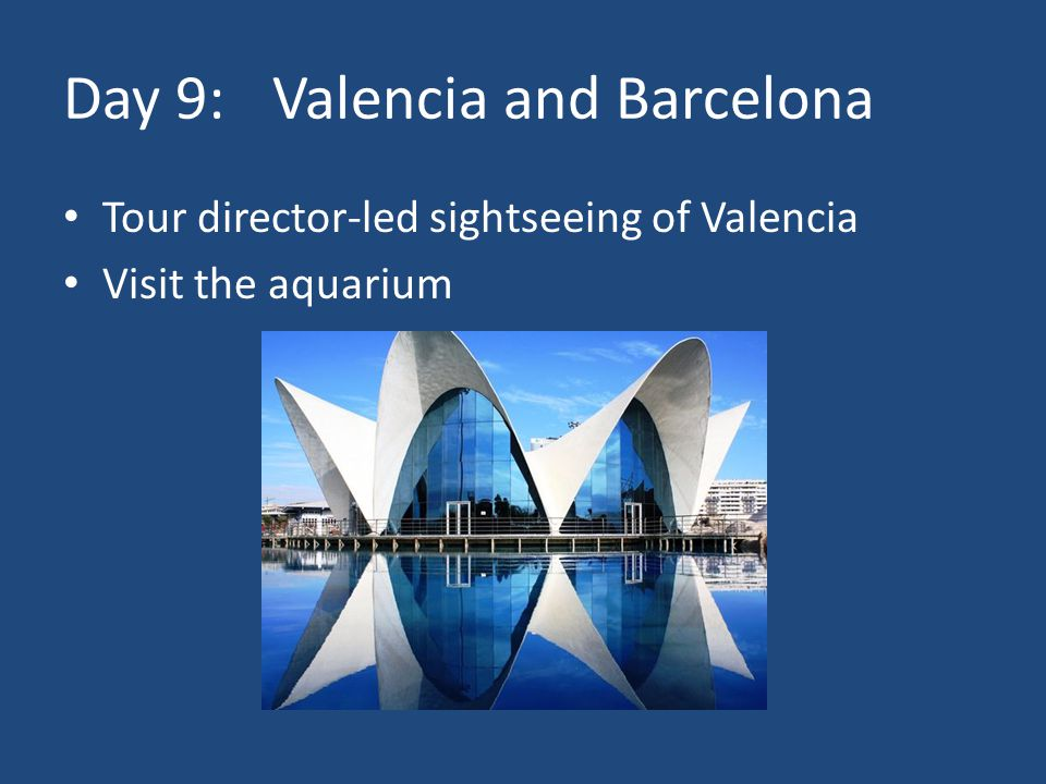 Day 9:Valencia and Barcelona Tour director-led sightseeing of Valencia Visit the aquarium