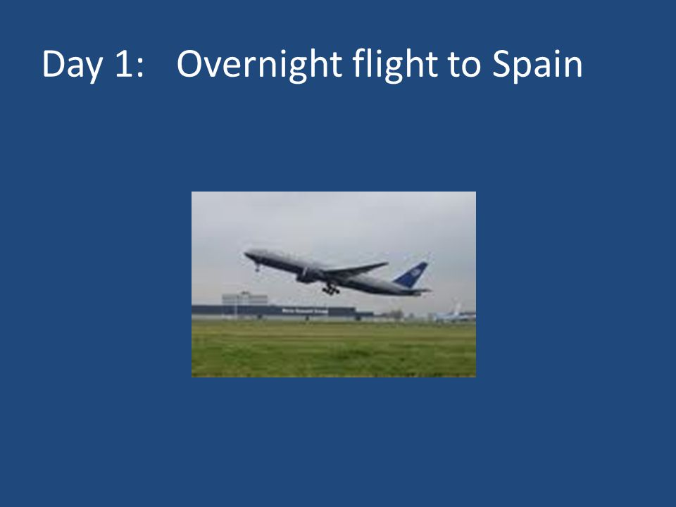 Day 1:Overnight flight to Spain