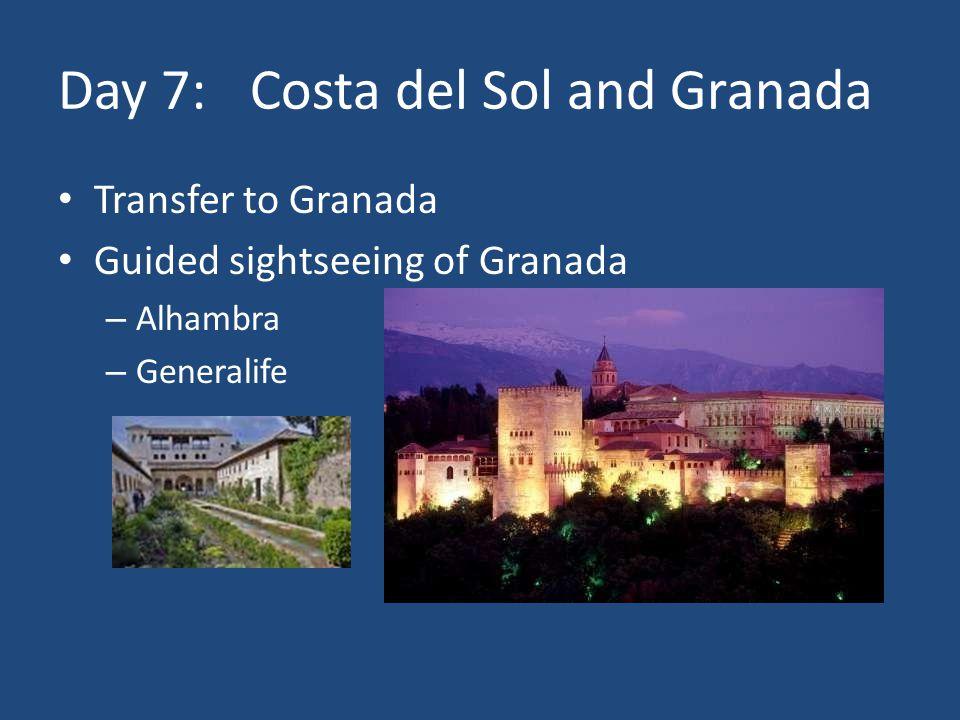 Day 7:Costa del Sol and Granada Transfer to Granada Guided sightseeing of Granada – Alhambra – Generalife