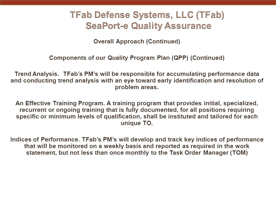 Overall Approach (Continued) Components of our Quality Program Plan (QPP) (Continued) Trend Analysis. TFab's PM's will be responsible for accumulating