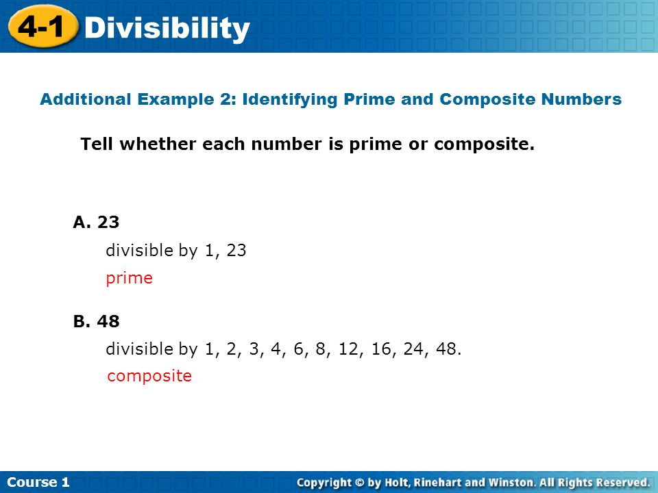 Tell whether each number is prime or composite. Additional Example 2: Identifying Prime and Composite Numbers Course 1 4-1 Divisibility A. 23 divisibl