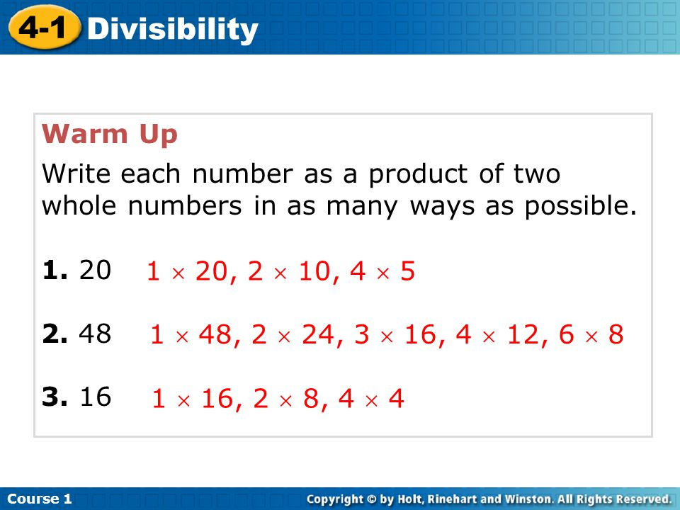 Warm Up 1. 20 2. 48 3. 16 1  20, 2  10, 4  5 1  48, 2  24, 3  16, 4  12, 6  8 Course 1 4-1 Divisibility Write each number as a product of two