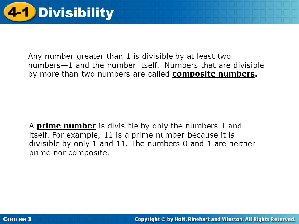 Course 1 4-1 Divisibility Any number greater than 1 is divisible by at least two numbers—1 and the number itself. Numbers that are divisible by more t