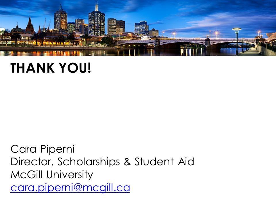 THANK YOU! Cara Piperni Director, Scholarships & Student Aid McGill University cara.piperni@mcgill.ca cara.piperni@mcgill.ca