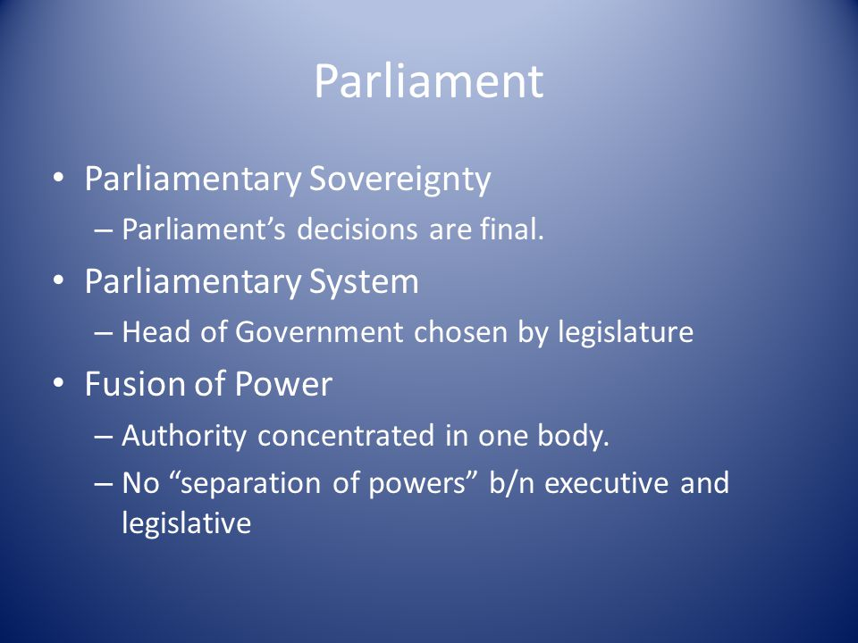 Parliament Parliamentary Sovereignty – Parliament's decisions are final.