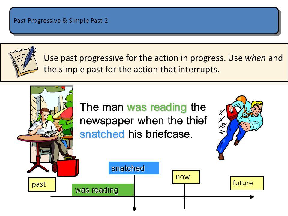 Past Progressive & Simple Past 1 Use past progressive with simple past to describe an action that was interrupted by another action.