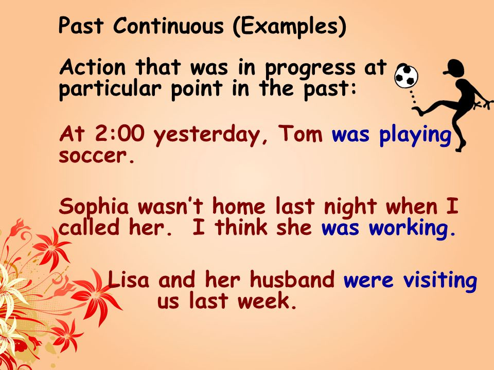 Simple Past (Examples) Action that was completed in the past: Tom went fishing last week.