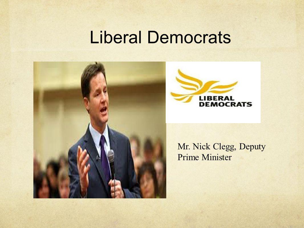 Liberal Democrats Mr. Nick Clegg, Deputy Prime Minister