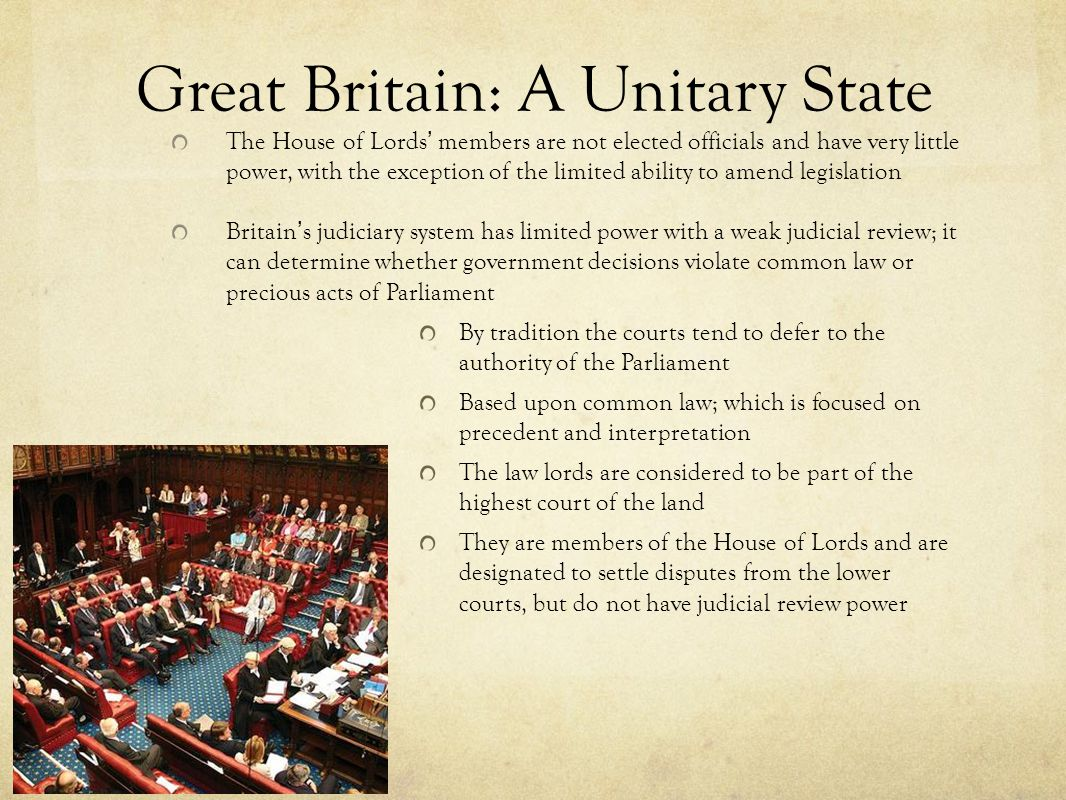 Great Britain: A Unitary State The House of Lords ' members are not elected officials and have very little power, with the exception of the limited ab