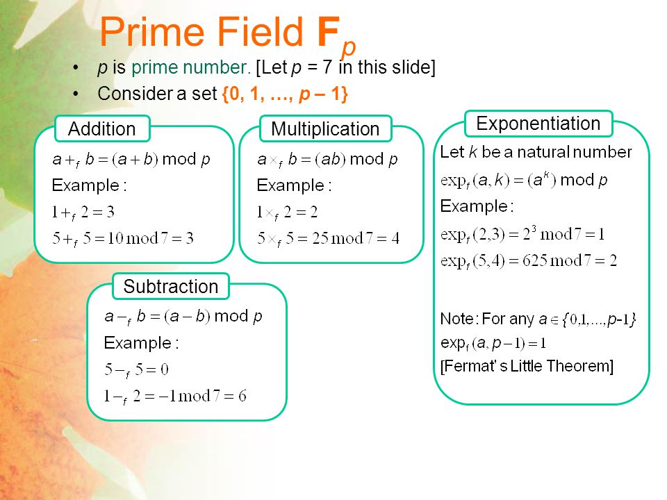 Prime Field F p (cont.) Multiplicative Inverse p is prime number.