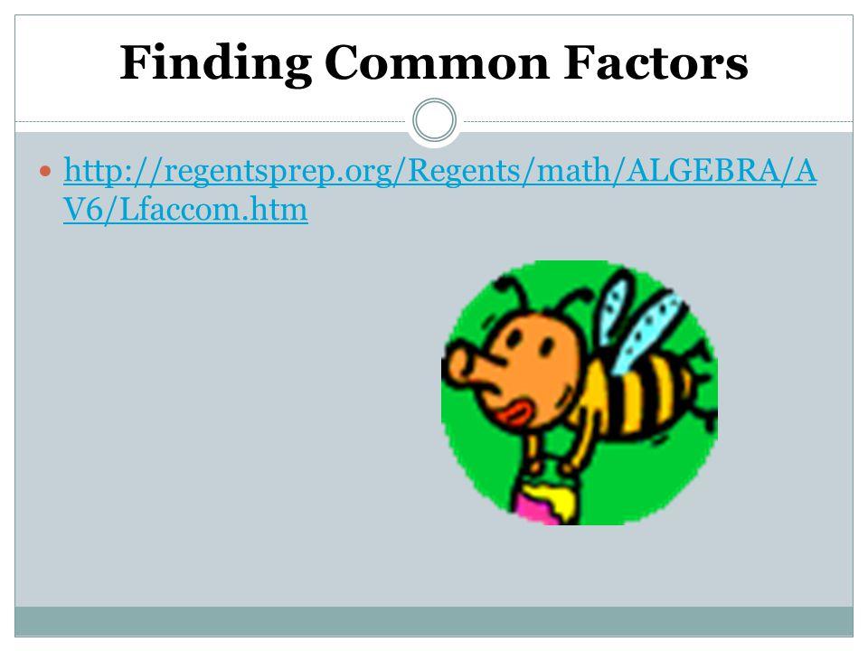 Finding Common Factors http://regentsprep.org/Regents/math/ALGEBRA/A V6/Lfaccom.htm http://regentsprep.org/Regents/math/ALGEBRA/A V6/Lfaccom.htm