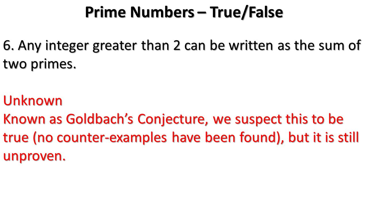 6. Any integer greater than 2 can be written as the sum of two primes.