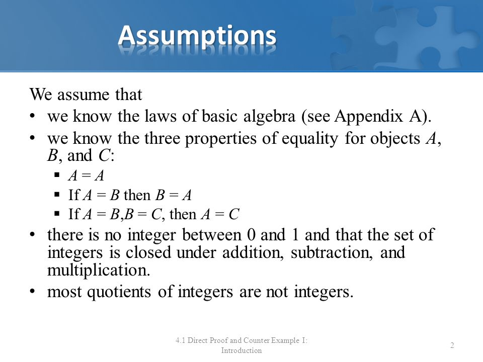 We assume that we know the laws of basic algebra (see Appendix A). we know the three properties of equality for objects A, B, and C:  A = A  If A =