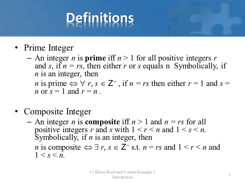 Prime Integer – An integer n is prime iff n > 1 for all positive integers r and s, if n = rs, then either r or s equals n Symbolically, if n is an int