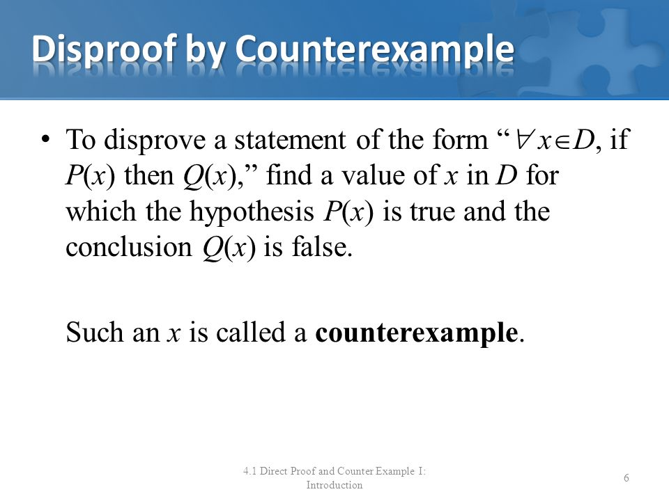 "To disprove a statement of the form ""  x  D, if P(x) then Q(x),"" find a value of x in D for which the hypothesis P(x) is true and the conclusion Q(x"