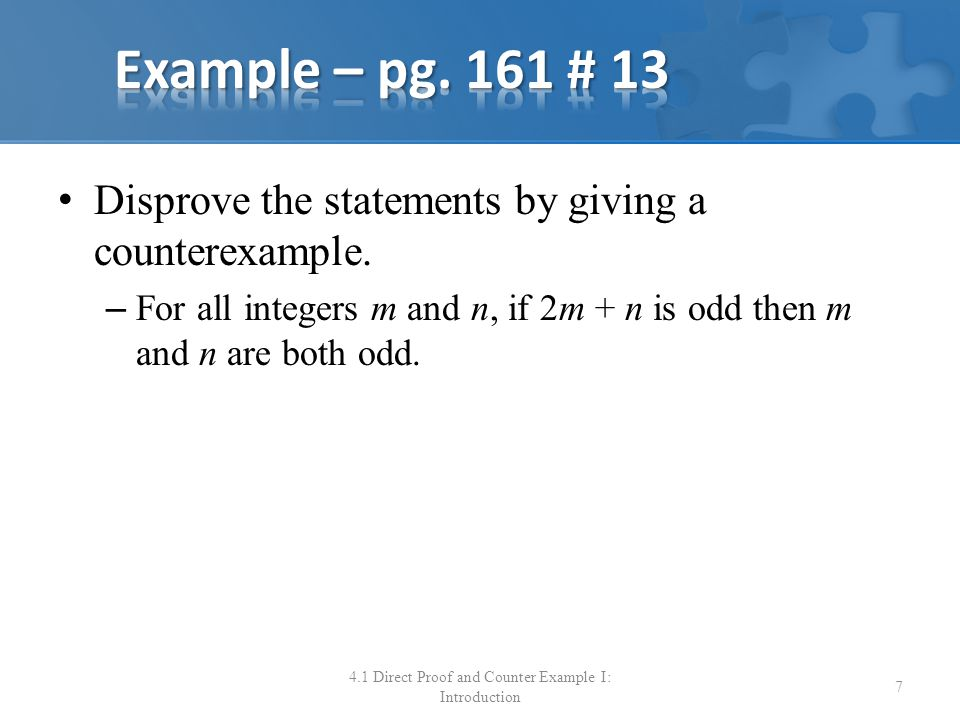Express the statement to be proved in the form  x  D, if P(x) then Q(x). Start the proof by supposing x is a particular but arbitrarily chosen element of D for which the hypothesis P(x) is true.