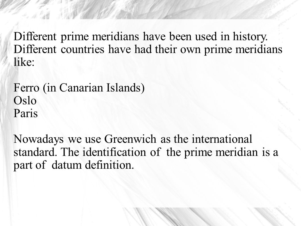 Different prime meridians have been used in history.