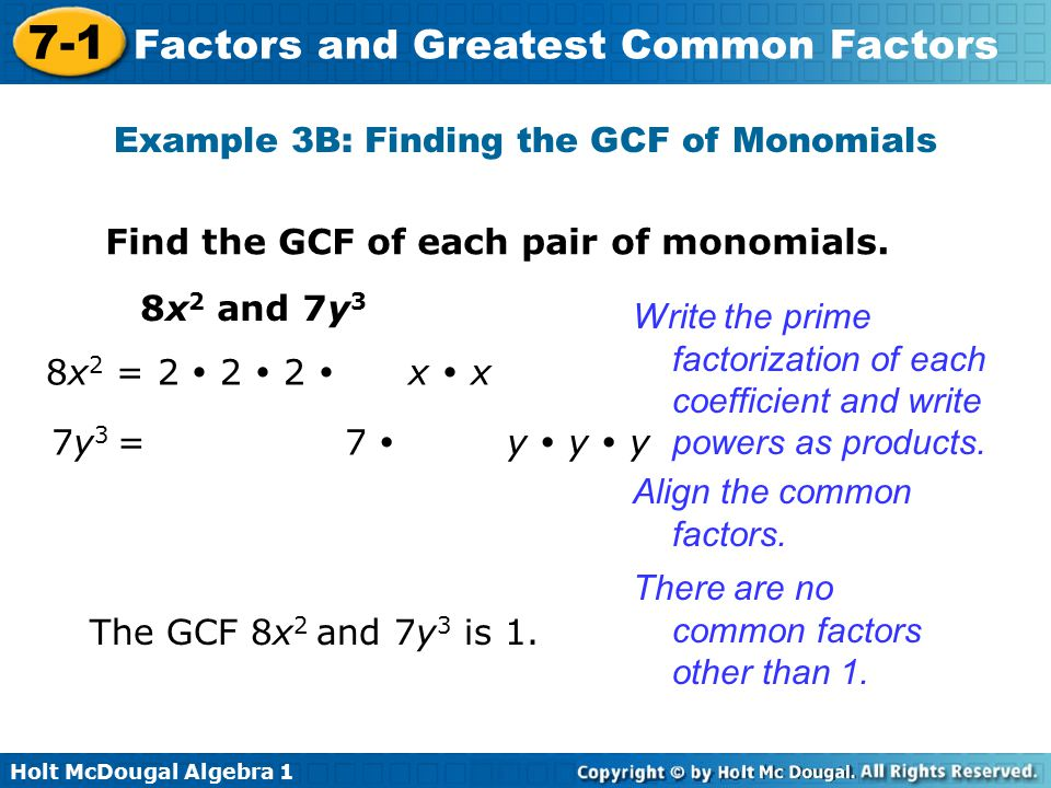 Holt McDougal Algebra 1 7-1 Factors and Greatest Common Factors Check It Out.