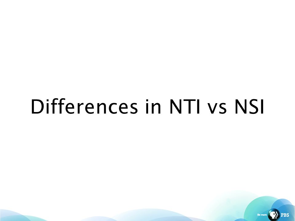 Differences in NTI vs NSI