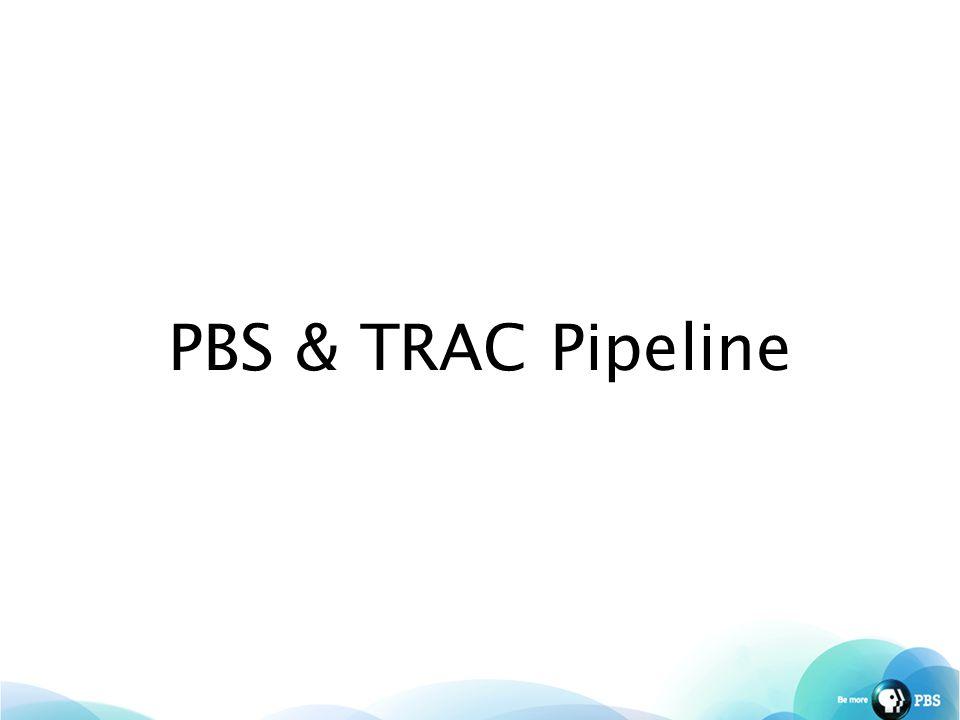 PBS & TRAC Pipeline