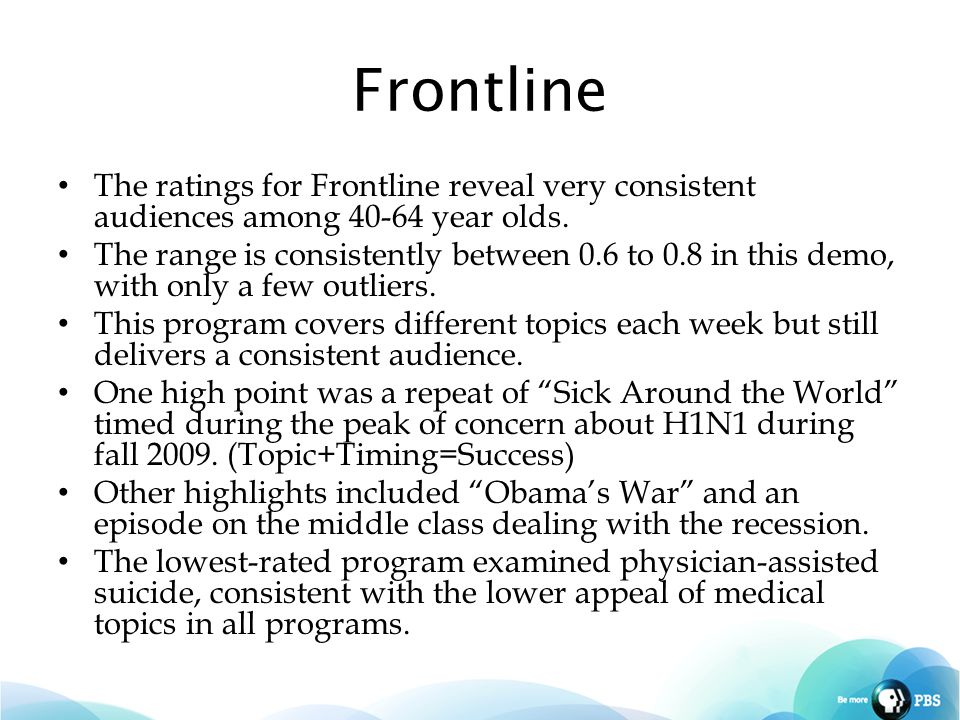 Frontline The ratings for Frontline reveal very consistent audiences among 40-64 year olds.