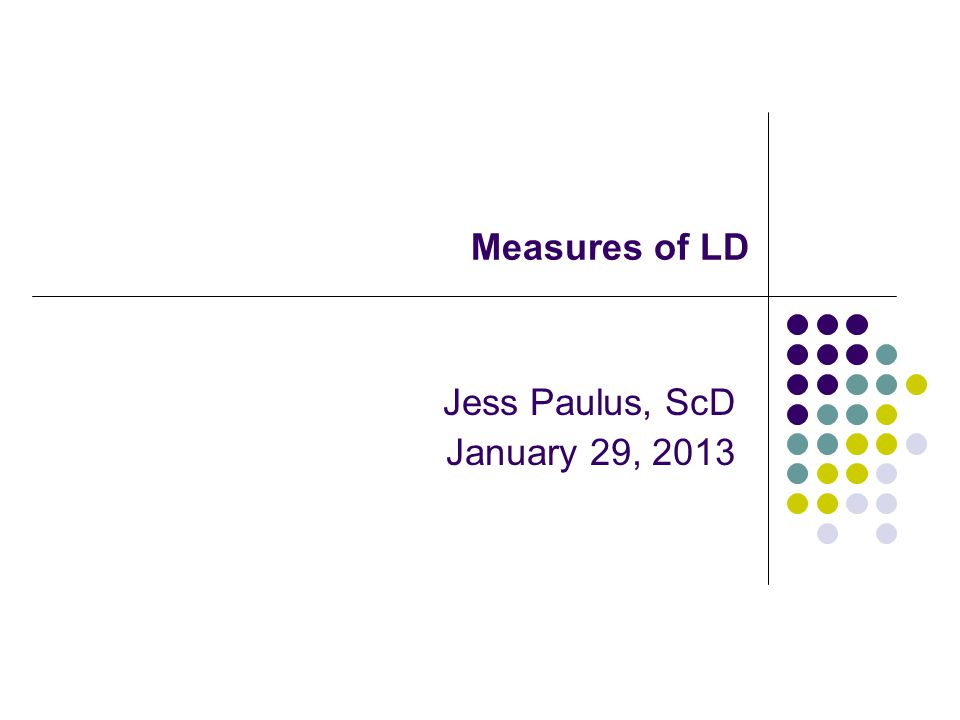 Measures of LD Jess Paulus, ScD January 29, 2013