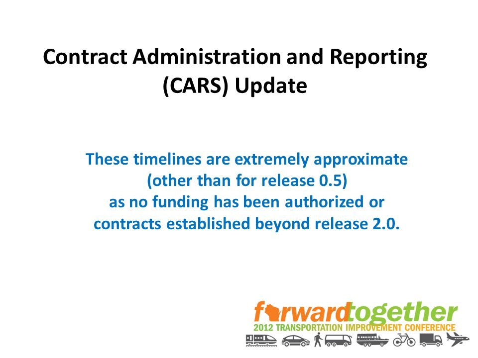 Contract Administration and Reporting (CARS) Update These timelines are extremely approximate (other than for release 0.5) as no funding has been auth