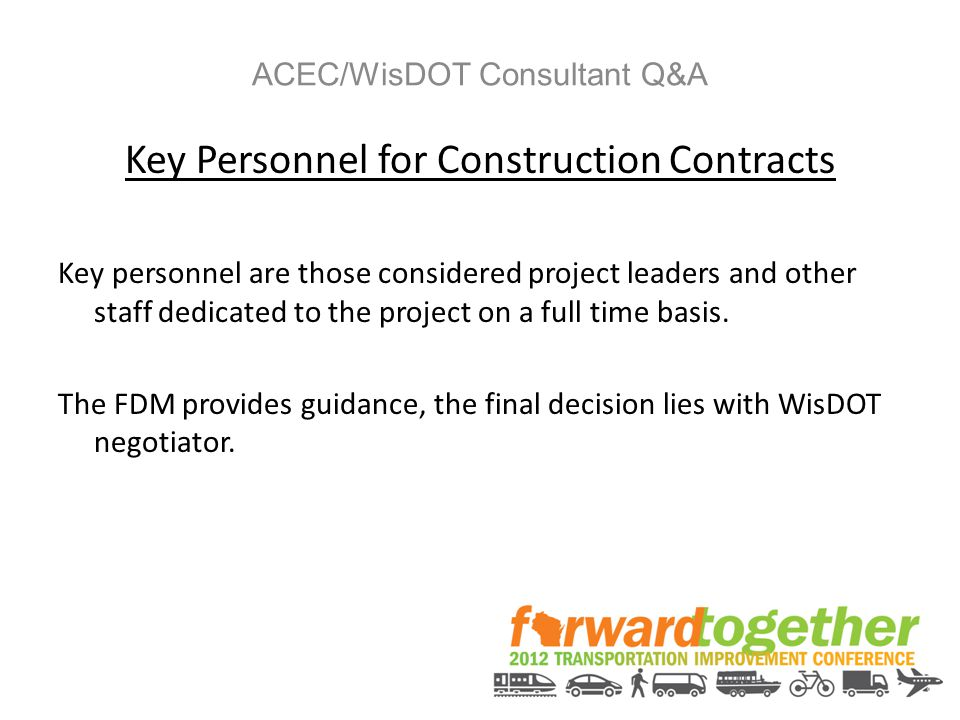 ACEC/WisDOT Consultant Q&A Key Personnel for Construction Contracts Key personnel are those considered project leaders and other staff dedicated to the project on a full time basis.