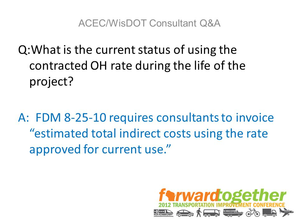 """Q:What is the current status of using the contracted OH rate during the life of the project? A: FDM 8-25-10 requires consultants to invoice """"estimated"""