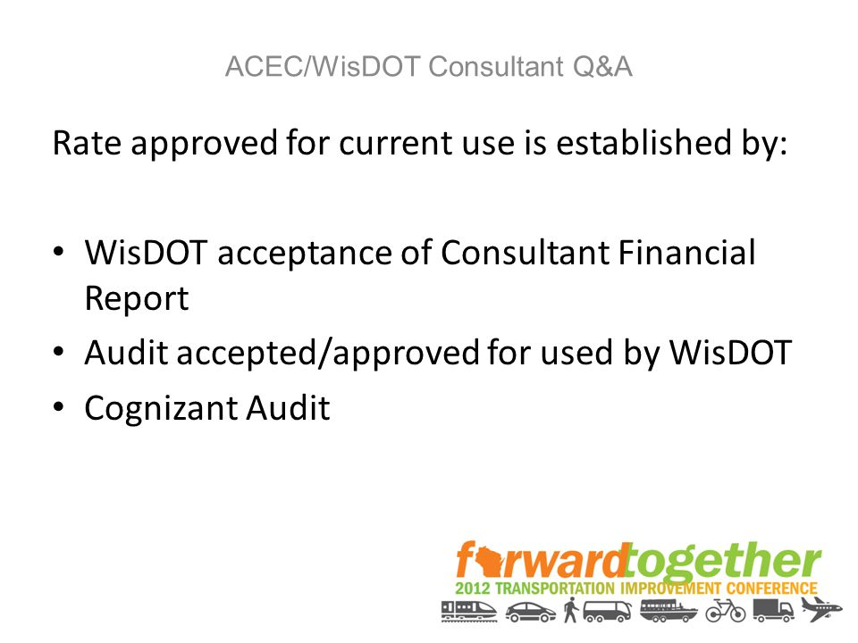 ACEC/WisDOT Consultant Q&A Rate approved for current use is established by: WisDOT acceptance of Consultant Financial Report Audit accepted/approved f