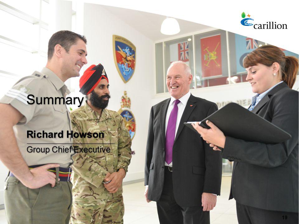 19 Richard Howson Group Chief Executive Summary 19