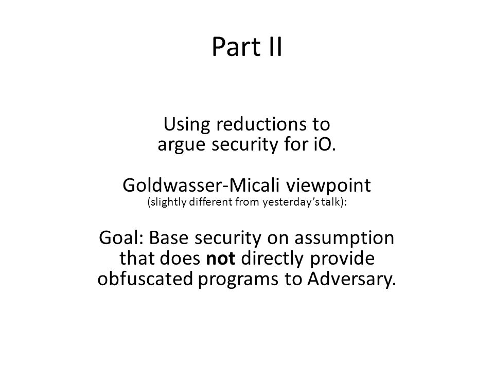Part II Using reductions to argue security for iO.