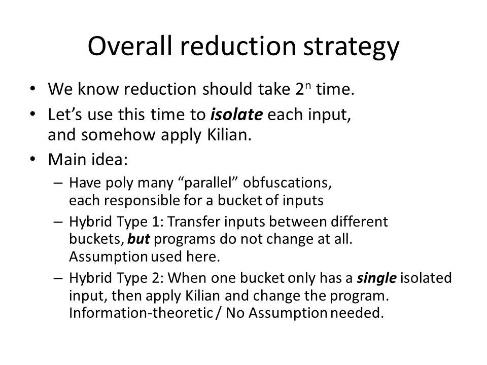 Overall reduction strategy We know reduction should take 2 n time. Let's use this time to isolate each input, and somehow apply Kilian. Main idea: – H