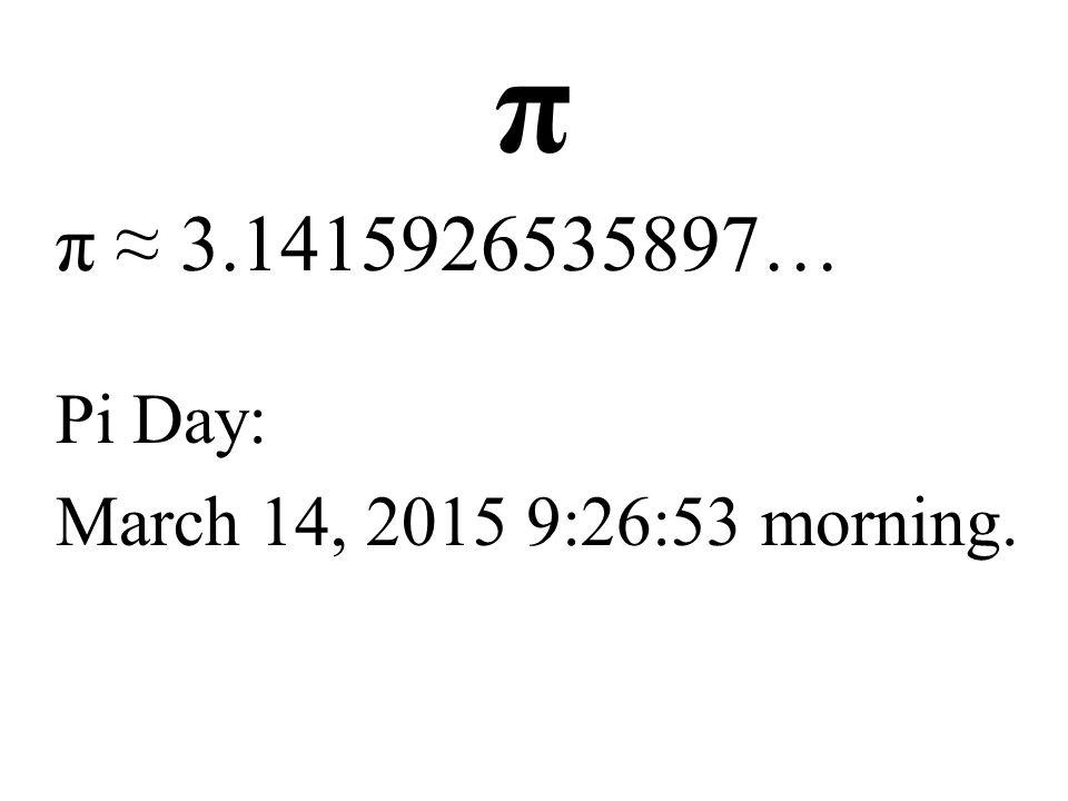π Pi Day: March 14, 2015 9:26:53 morning.