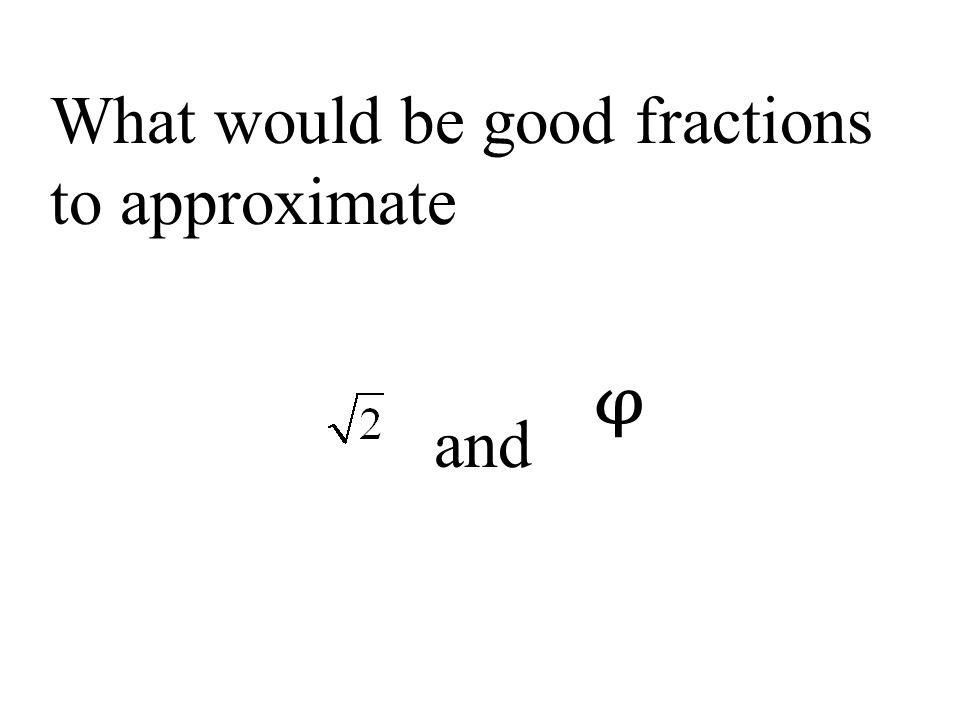 What would be good fractions to approximate and