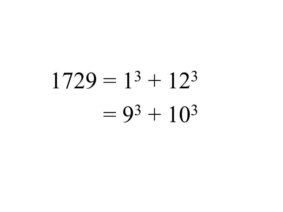 1729 = 1 3 + 12 3 = 9 3 + 10 3