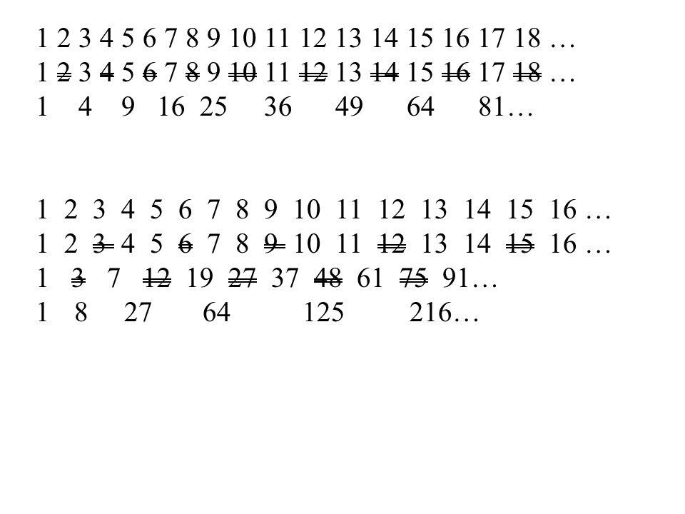 1 2 3 4 5 6 7 8 9 10 11 12 13 14 15 16 17 18 … 1 4 9 16 25 36 49 64 81… 1 2 3 4 5 6 7 8 9 10 11 12 13 14 15 16 … 1 3 7 12 19 27 37 48 61 75 91… 18 27 64 125 216…