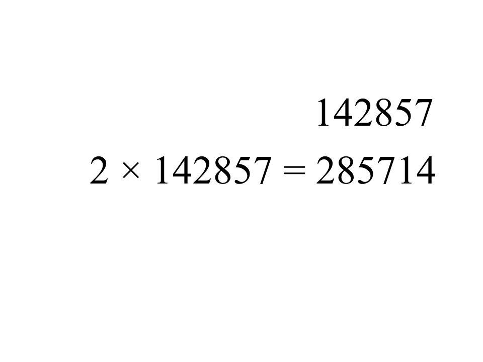 2 × 142857 = 285714