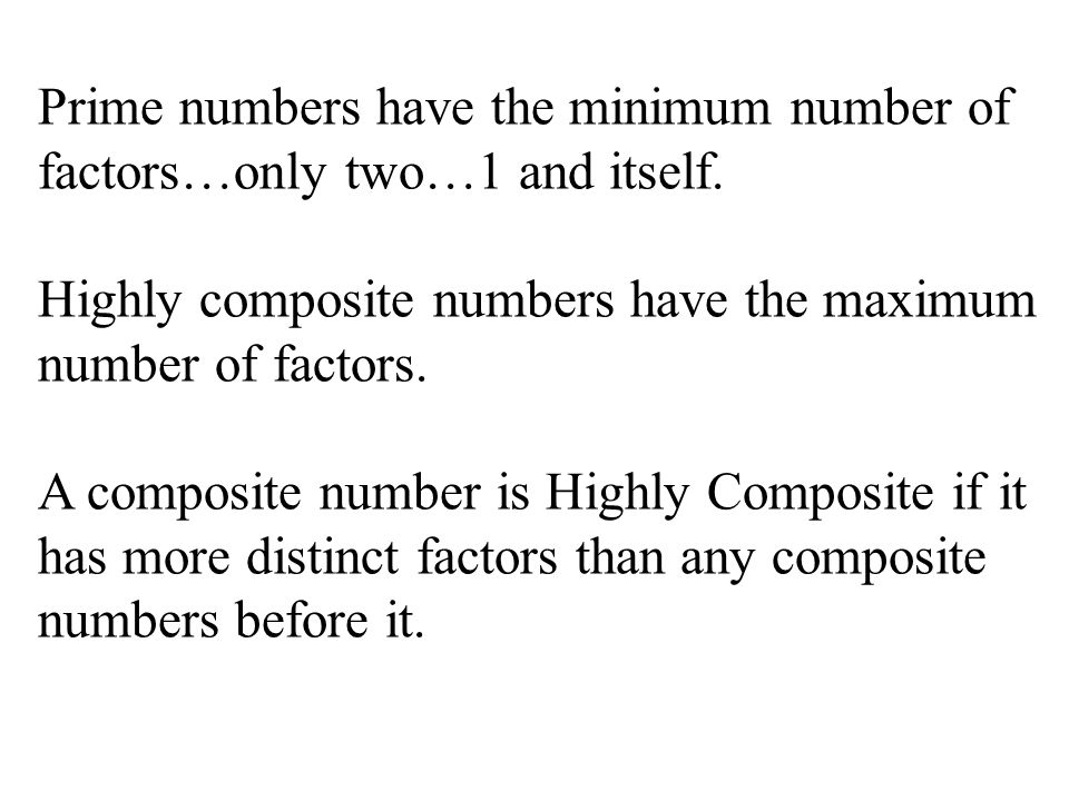 Prime numbers have the minimum number of factors…only two…1 and itself. Highly composite numbers have the maximum number of factors. A composite numbe