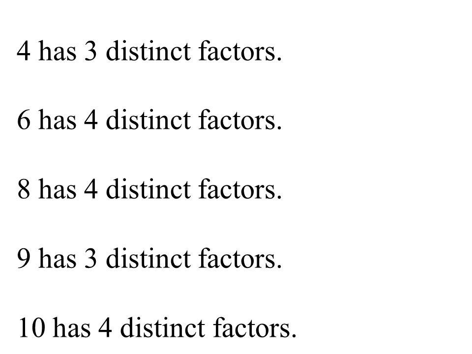 4 has 3 distinct factors.6 has 4 distinct factors.