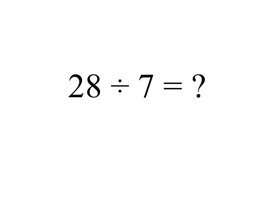 28 ÷ 7 = ?