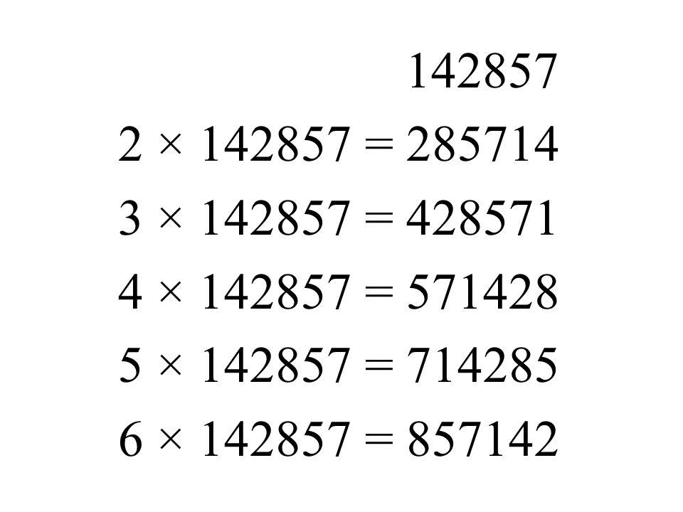 142857 2 × 142857 = 285714 3 × 142857 = 428571 4 × 142857 = 571428 5 × 142857 = 714285 6 × 142857 = 857142