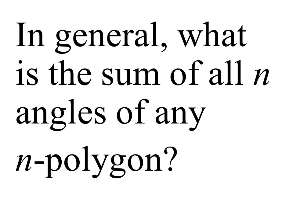 In general, what is the sum of all n angles of any n-polygon?