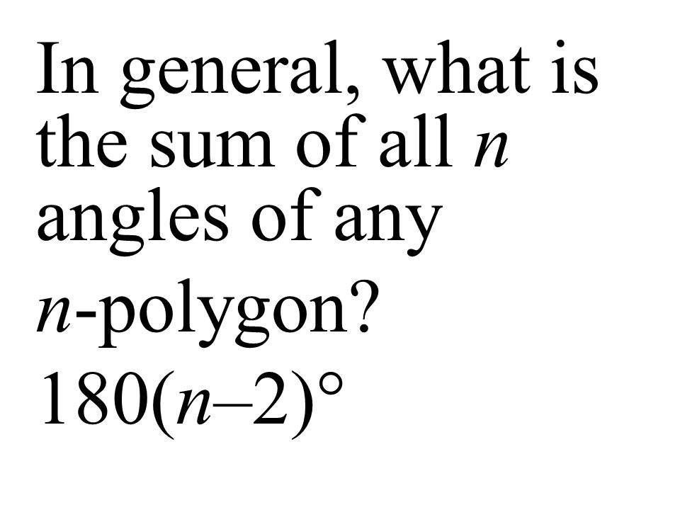 In general, what is the sum of all n angles of any n-polygon? 180(n–2)°